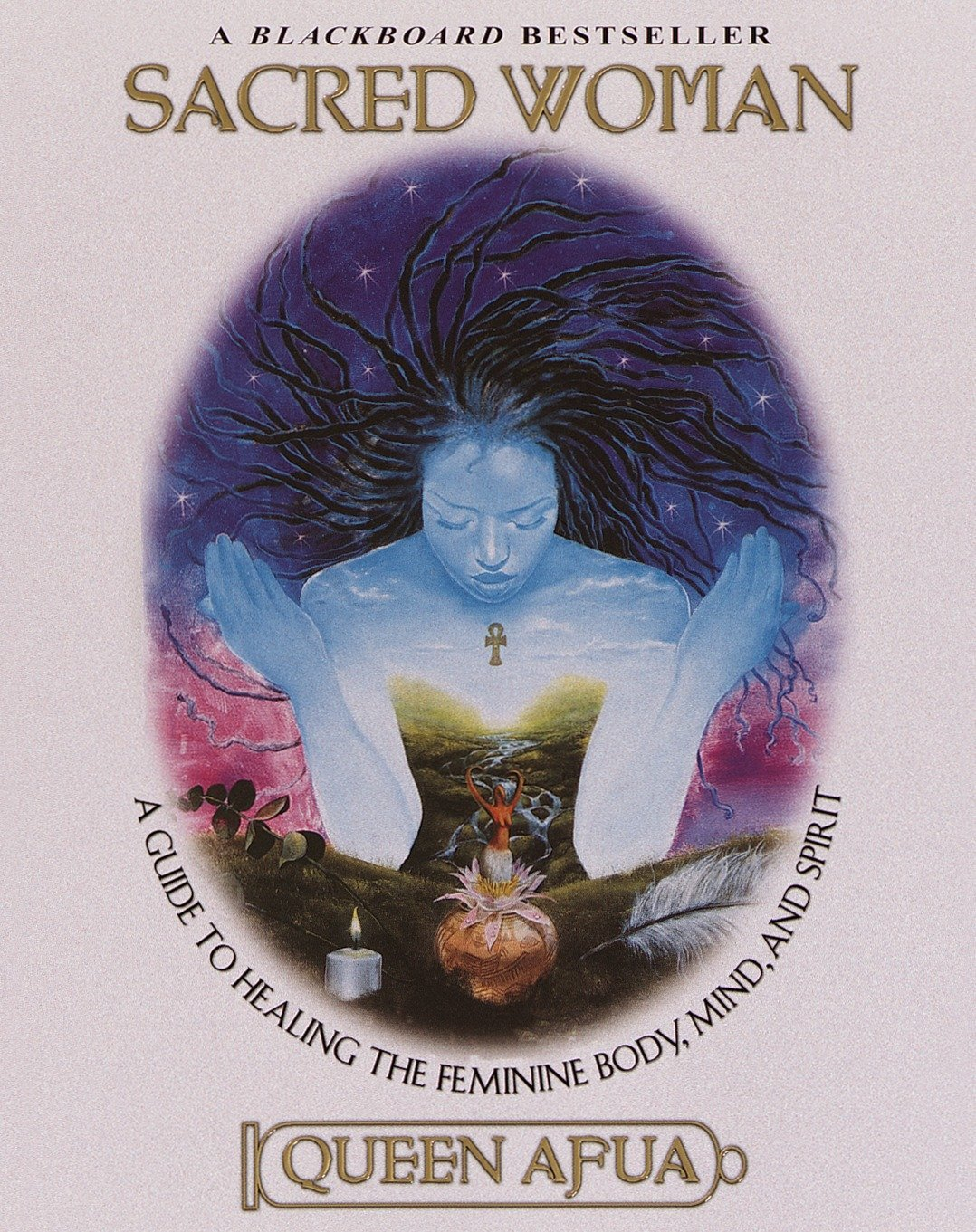 Sacred Woman: A Guide to Healing the Feminine Body, Mind, and Spirit by One World