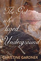 The Girl who lived Underground Kindle Edition