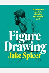 Figure Drawing: A complete guide to drawing the human body Kindle Edition