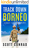 Track Down Borneo (A Brad Jacobs Thriller Book 5)