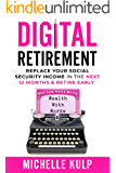 Digital Retirement: Replace Your Social Security Income In The Next 12 Months & Retire Early (Wealth With Words)