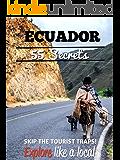 Ecuador 55 Secrets - The Locals Travel Guide  For Your Trip to Ecuador 2016: Skip the tourist traps and explore like a local : Where to Go, Eat & Party in Ecuador