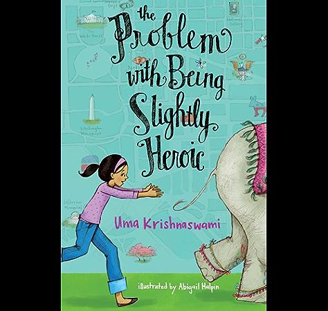The Problem With Being Slightly Heroic Kindle Edition By Krishnaswami Uma Halpin Abigail Children Kindle Ebooks Amazon Com