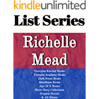 RICHELLE MEAD: SERIES READING ORDER: GEORGINA KINCAID BOOKS, VAMPIRE ACADEMY BOOKS, DARK SWAN BOOKS, BLOODLINES BOOKS, AGE OF X BOOKS, VAMPIRE ACADEMY GRAPHIC NOVEL BY RICHELLE MEAD