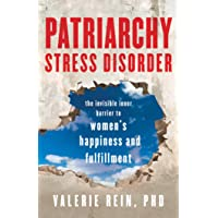 Patriarchy Stress Disorder: The Invisible Inner Barrier to Women's Happiness and Fulfillment
