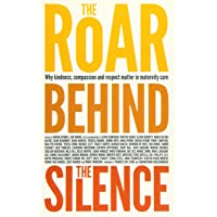 Roar Behind the Silence: Why kindness, compassion and respect matter in maternity care