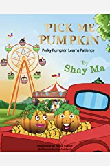 PICK ME PUMPKIN: Perky Pumpkin Learns Patience (PICK ME PUMPKIN Perky Pumpkin Learns Patience Book 1) Kindle Edition