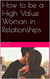 How to be a High Value Woman in Relationships