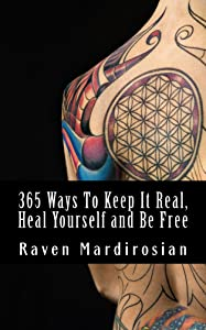 365 Ways To Keep It Real, Heal Yourself and Be Free