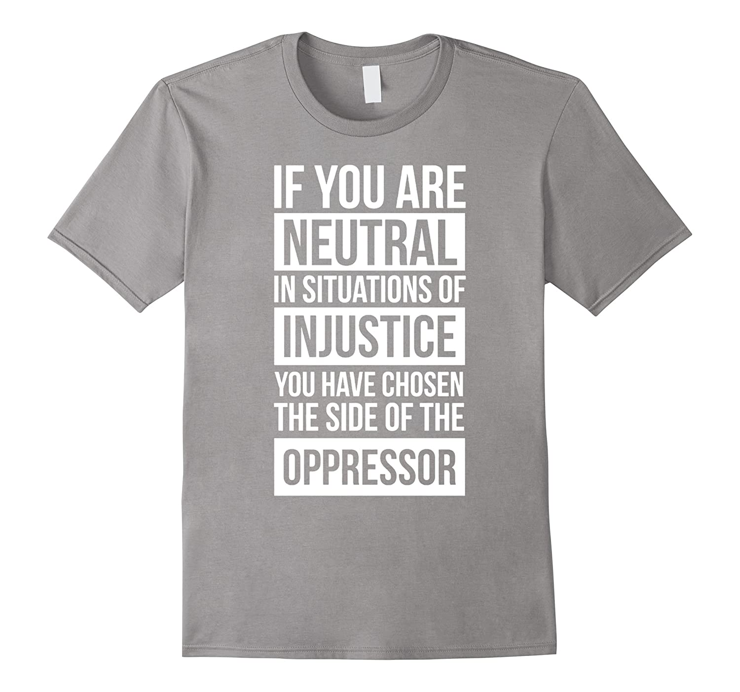 If You Are Neutral in Situations  Civil Rights Shirt