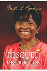 Rescued From Destruction: The story of my journey through the valley of the shadow of death... Kindle Edition
