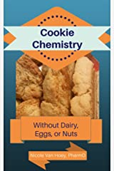 Cookie Chemistry: Kid-Friendly Creations Without Dairy, Nuts, or Eggs Kindle Edition