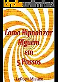 Como Hipnotizar Alguém em 5 Passos
