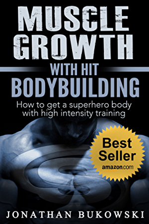 Bodybuilding: Muscle Growth with HIT Bodybuilding: How to get a Superhero Body with High Intensity Training (Strength Training; Bodybuilding Training; Weight Lifting)