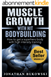 Bodybuilding: Muscle Growth with HIT Bodybuilding: How to get a Superhero Body with High Intensity Training (Strength Training, Bodybuilding Training, Weight Lifting) (English Edition)