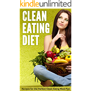 Clean Eating Diet: Recipes for the Perfect Clean Eating Meal Plan