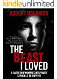 THE BEAST I LOVED: A Battered Woman's Desperate Struggle To Survive (English Edition)