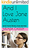 And I Love Jane Austen: (and more Library Love Stories)