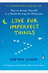 Love for Imperfect Things: How to Accept Yourself in a World Striving for Perfection (English Edition) eBook Kindle