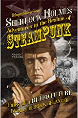 Sherlock Holmes: Adventures in the Realms of Steampunk, Tales of a Retro Future Kindle Edition