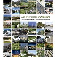 Landscape Architecture Today. 44 tra i migliori architetti paesaggisti internazionali. Ediz. illustrata