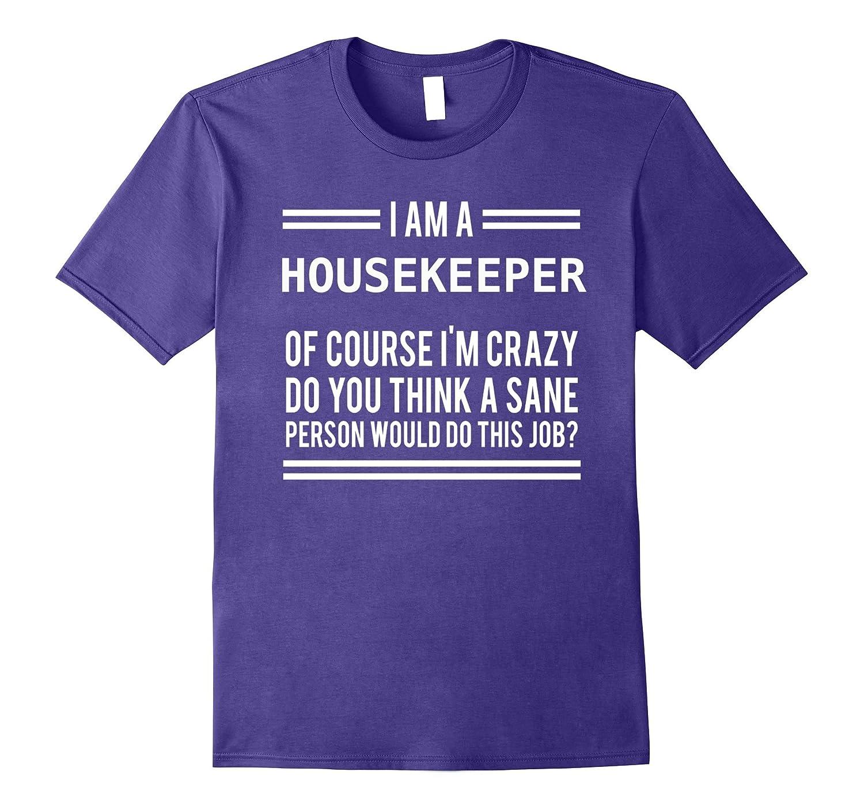 I Am A Housekeeper Of Course I am Crazy Tee Shirt-PL