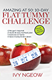 Amazing at 50: 10-day Flat Tummy Challenge: Quick & Easy workout plan plus 14-day meal plan