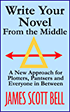 Write Your Novel From The Middle: A New Approach for Plotters, Pantsers and Everyone in Between (English Edition)