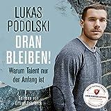 Lukas Podolski: Dranbleiben! Warum Talent nur der Anfang ist