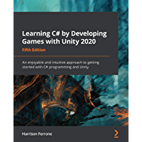 Learning C# by Developing Games with Unity 2020: An enjoyable and intuitive approach to getting started with C…