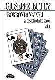 I Borboni di Napoli al cospetto di due secoli - Vol. 1 (Pillole per la memoria)