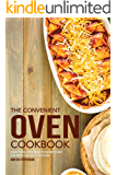 The Convenient Oven Cookbook: Everything You Need to Know to Get the Most out of Your Oven!