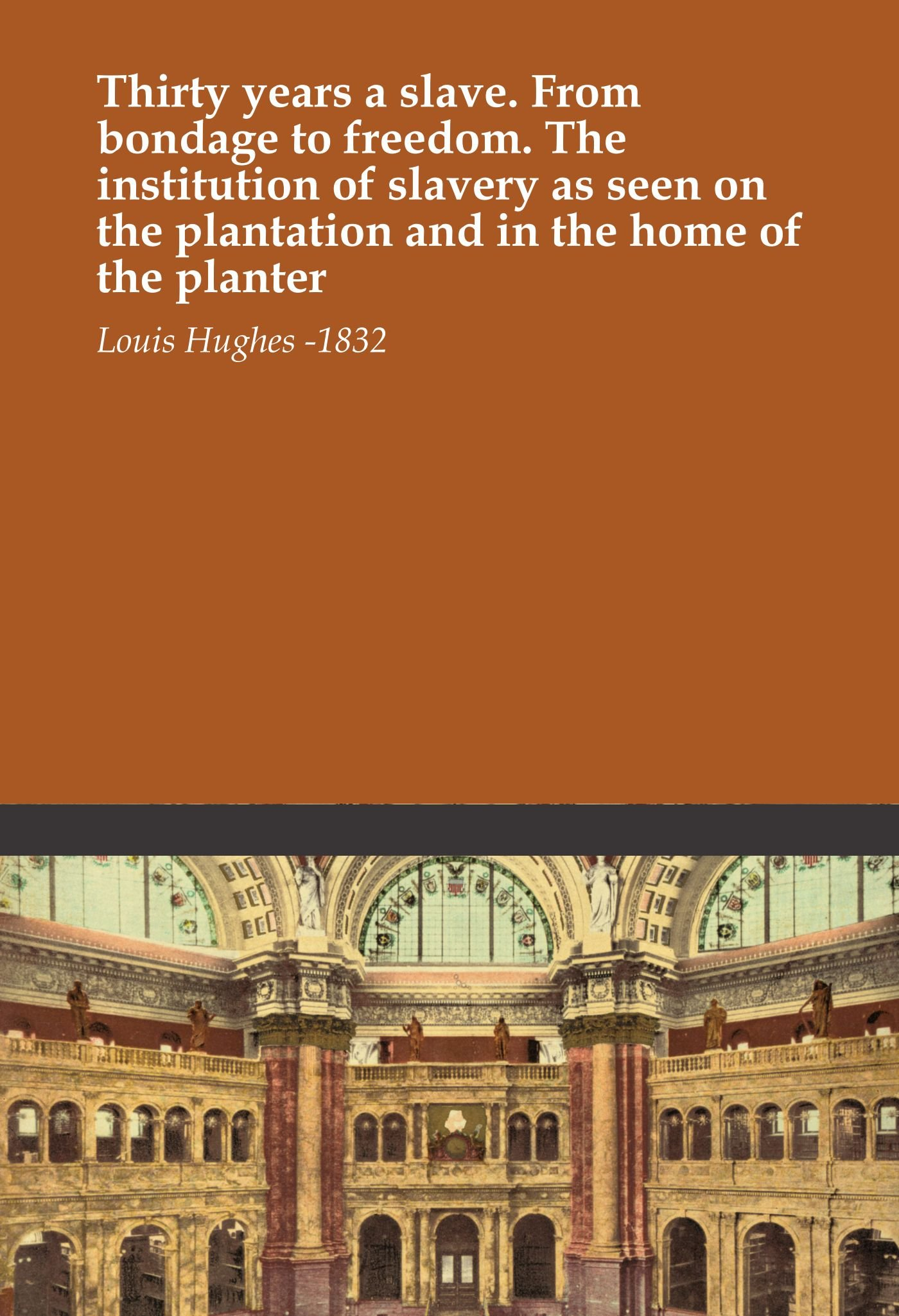 Thirty years a slave. From bondage to freedom. The institution of slavery as seen on the plantation and in the home of the planter ebook