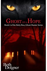 Ghost of a Hope: Book 4 of the Betty Boo, Ghost Hunter Series Kindle Edition