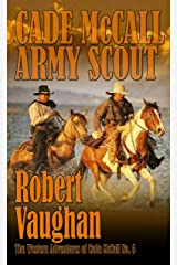 Cade McCall: Army Scout (The Western Adventures of Cade McCall Book 5) Kindle Edition