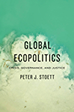 Global Ecopolitics: Crisis, Governance, and Justice