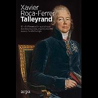 """Talleyrand: El """"diablo cojuelo"""" que dirigió dos revoluciones, engañó a veinte reyes y fundó Europa"""