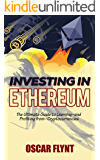 Investing in Ethereum: The Ultimate Guide to Learning--and Profiting from--Cryptocurrencies