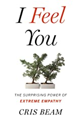 I Feel You: The Surprising Power of Extreme Empathy Kindle Edition