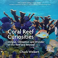 Coral Reef Curiosities: Intrigue, Deception and Wonder on the Reef and Beyond