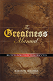 The Greatness Manual: Recipes for perpetual success