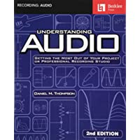 Understanding Audio: Getting the Most Out of Your Project or Professional Recording Studio