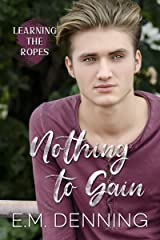 Nothing To Gain (learning The Ropes Book 2) Kindle Edition