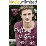 Nothing To Gain (learning The Ropes Book 2)