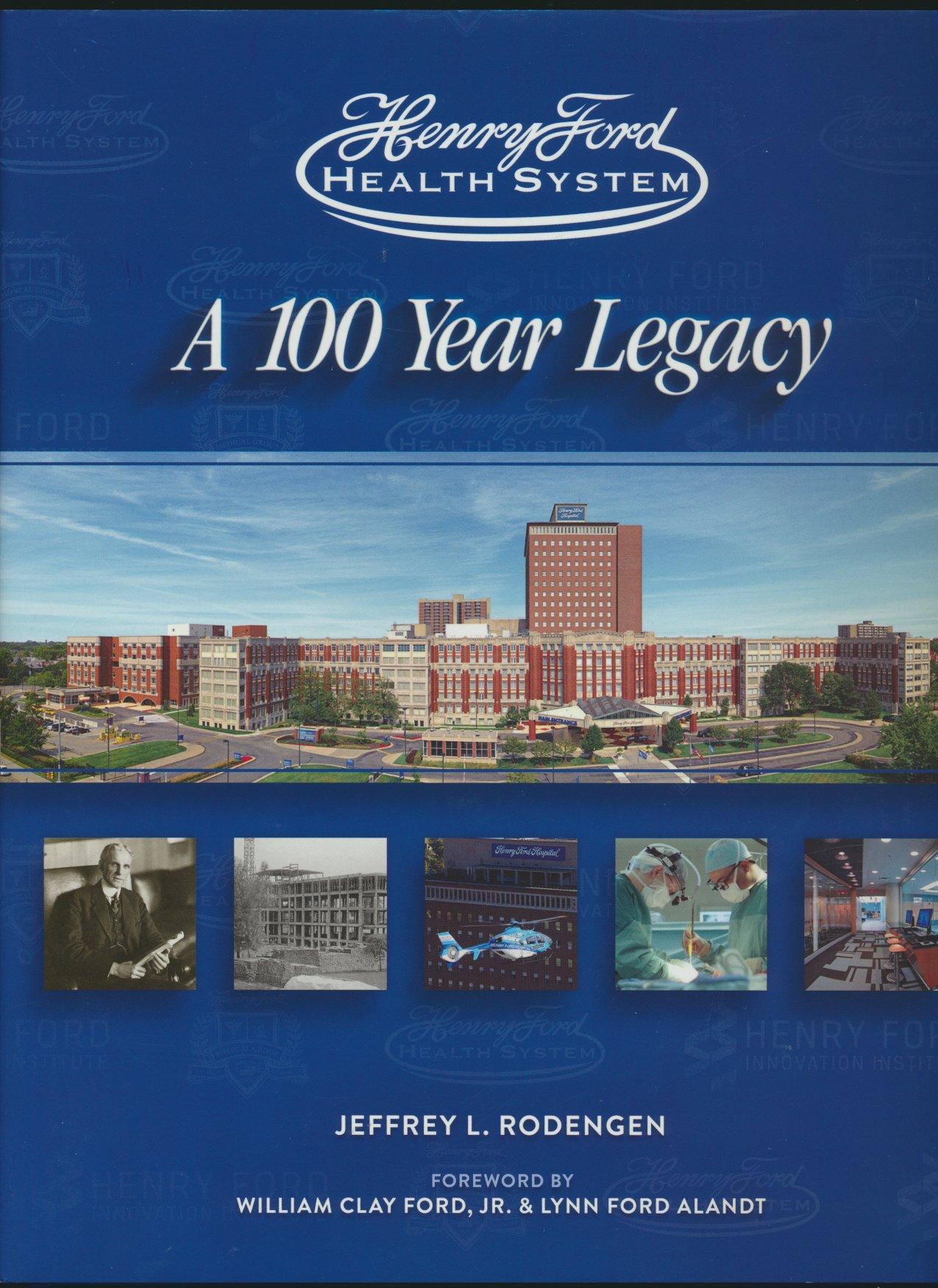 Henry Ford Health System: A 100 Year Legacy: Jeffrey L