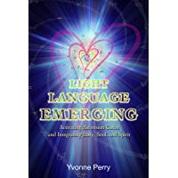 Light Language Emerging: Activating Ascension Codes and Integrating Body, Soul, and Spirit