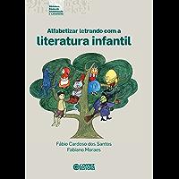 Alfabetizar letrando com a literatura infantil (Coleção biblioteca básica de alfabetização e letramento)