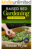 RAISED BED GARDENING FOR BEGINNERS: All The Secret You Need to Know to Start a Organic Vegetable Garden in less space at Home. Grow Vegetables Garden and Eat healthy with the companion planting guide