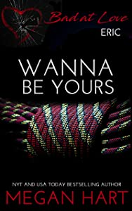 Wanna Be Yours (Bad at Love Book 1)