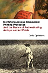 Identifying Antique Commercial Printing Processes, And the Basics of Authenticating Antique and Art Prints Paperback